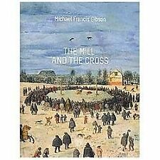 The MIll and the Cross : Peter Bruegel's Way to Calvary by Michael Gibson...