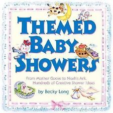 Themed Baby Showers : From Mother Goose to Noah's Ark, Hundreds of Creative Show
