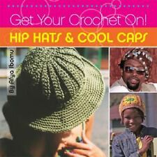 Get Your Crochet On! Hip Hats & Cool Caps by Ibomu, Afya
