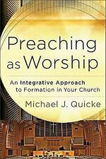 Preaching as Worship : An Integrative Approach to Formation in Your Church by...