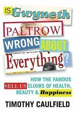 Is Gwyneth Paltrow Wrong about Everything? : How the Famous Sell Us Elixirs...