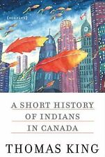 A Short History of Indians in Canada : Stories by Thomas King (2013, Paperback)