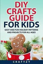 DIY Crafts Guide for Kids : Easy and Fun Holiday Patterns and Projects for...