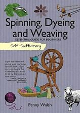 Spinning, Dyeing & Weaving: Essential Guide for Beginners-ExLibrary