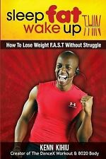 Sleep Fat Wake Up Thin: How to Lose Weight Fast Without Struggle by Kenn...