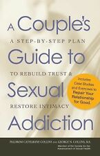 A Couple's Guide to Sexual Addiction : A Step-by-Step Plan to Rebuild Trust...