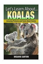 Let's Learn About: Koalas : Amazing Pictures and Facts about Koalas by...