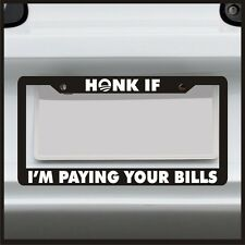 Honk If I'm Paying Your Bills -  License Plate Frame - Obama Sticker Funny JDM