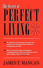 The Secret of Perfect Living by James T Mangan (Paperback / softback, 2006)
