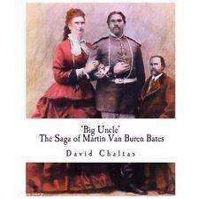 Big Uncle: the Saga of Martin Van Buren Bates by David Chaltas (2013, Paperback)