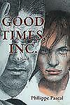 Good Times Inc : A Novel by Philippe Pascal (2013, Paperback)