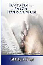 How to Pray... and Get Prayers Answered! : A Testimony of My Walk with Christ...