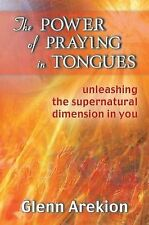 The Power of Praying in Tongues: Unleashing the Supernatural Dimension in You...