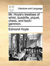 Mr. Hoyle's treatises of whist, quadrille, piquet, chess, and back-gammon. by H