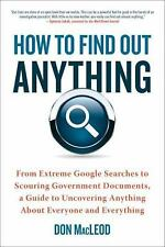 How to Find Out Anything : From Extreme Google Searches to Scouring...