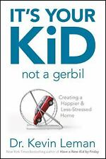 It's Your Kid, Not a Gerbil by Dr. Kevin Leman
