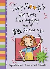 Judy Moody's Way Wacky Uber Awesome Book of More Fun Stuff to Do McDonald, Megan