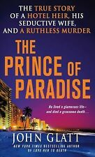 The Prince of Paradise : The True Story of a Hotel Heir, His Seductive Wife,...