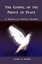 The Gospel of the Prince of Peace : A Treatise on Christian Pacifism by...