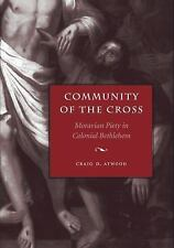 COMMUNITY OF THE CROSS Moravian Piety In Colonial Bethlehem - Craig Atwood