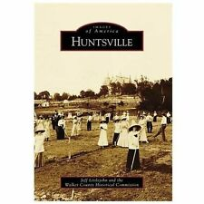 Images of America Ser.: Huntsville by Walker County Historical Commission and...