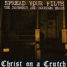 Christ on a Crutch - Spread Your Filth - the Doughnut and Bourbon Years [New CD]
