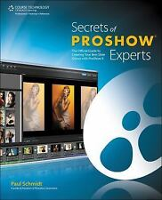 Secrets of ProShow Experts: The Official Guide to Creating Your Best Slide Shows