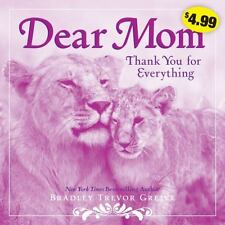 Dear Mom : Thank You for Everything by Bradley Trevor Greive (2011, Paperback)