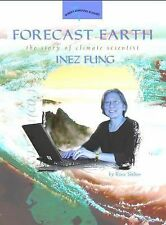 Forecast Earth : The Story of Climate Scientist Inez Fung by Renee Skelton...