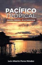 Pacifico Tropical : Paraiso Perdido... Si lo Permitimos by Luis Perea Méndez...