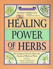 The Healing Power of Herbs: The Enlightened Person's Guide to the Wonders of Med
