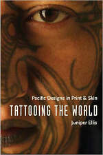 Tattooing the World – Pacific Designs in Print and Skin, Juniper Ellis