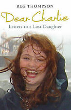 Dear Charlie: Letters to a Lost Daughter, Reg Thompson