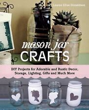 Mason Jar Crafts: DIY Projects for Adorable and Rustic Decor, Storage, Lighting,