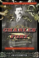 Charles Fort : The Man Who Invented the Supernatural by Jim Steinmeyer (2016,...