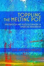American Philosophy: Toppling the Melting Pot : Immigration and...