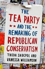 The Tea Party and the Remaking of Republican Conservatism, Williamson, Vanessa,