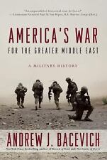 America's War for the Greater Middle East : A Military History by Andrew J....