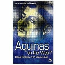Aquinas on the Web?: Doing Theology in an Internet Age, Bennett, Jana Marguerite