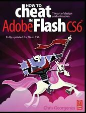 How to Cheat in Adobe Flash CS6 : The Art of Design and Animation by Chris...