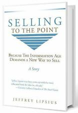 Selling to the Point : Because the Information Age Demands a New Way to Sell...