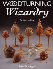 Woodturning Wizardry by David Springett (2005, Paperback, Revised)