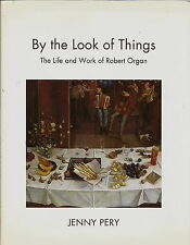 BY THE LOOK OF THINGS THE LIFE & WORK OF ROBERT ORGAN ART BOOK BY JENNY PERY