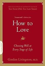 How to Love: Choosing Well at Every Stage of Life by Livingston, M.D. Gordon