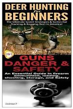 Hunting Box Set: Deer Hunting for Beginners and Guns Danger and Safety by...
