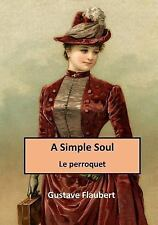 A Simple Soul - Gustave Flaubert: A Simple Soul : Le Perroquet by Gustave...