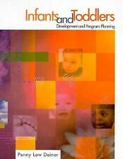 Infants and Toddlers : Development and Program Planning, Penny Deiner, New Book
