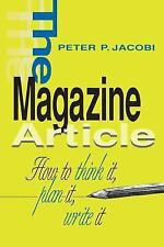 The Magazine Article : How to Think It, Plan It, Write It by Peter P. Jacobi...