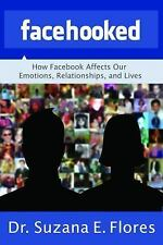 Facehooked : How Facebook Affects Our Emotions, Relationships, and Lives by...