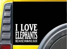 Elephants because Humans Suck Sticker J959 6 inch elephant decal